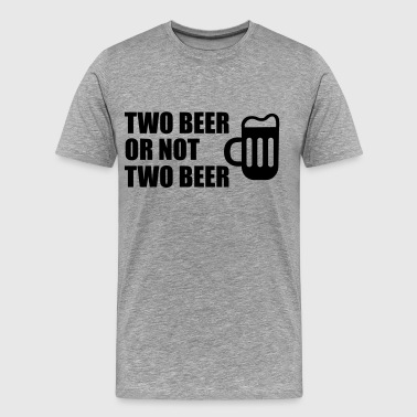 Two Beer Or Not Two Beer - Premium T-skjorte for menn