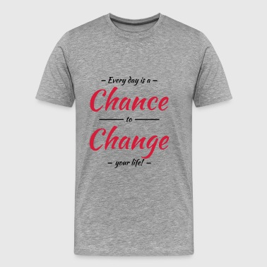 Every day is a chance to change your life - Men's Premium T-Shirt