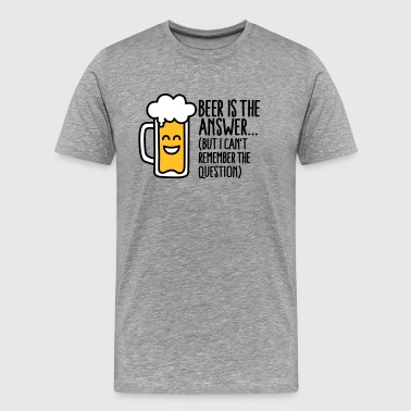 Beer is the answer but I can't remember the... - Herre premium T-shirt