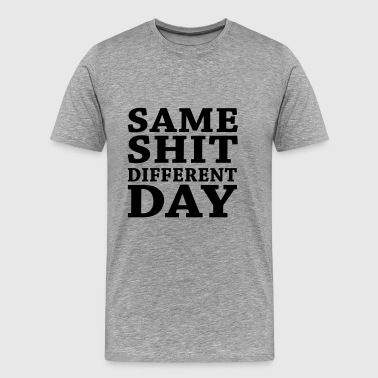 Same shit - Different day - Premium-T-shirt herr