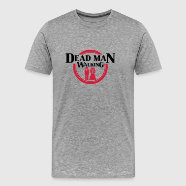 Dead Man Walking - T-shirt Premium Homme