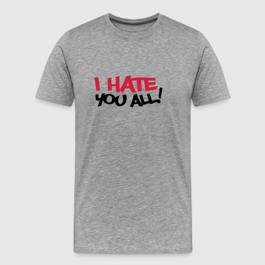 I Hate You All - Men's Premium T-Shirt