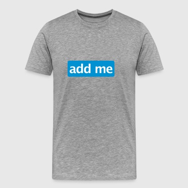 Add me - Mannen Premium T-shirt