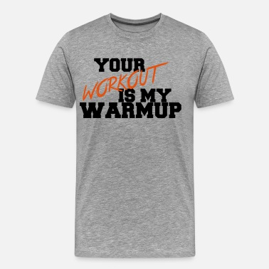 Warmup Your Workout Is My Warmup - T-shirt Premium Homme