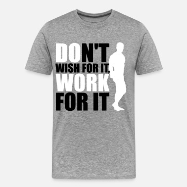 Wish Sport Don't wish for it, work for it - Maglietta Premium da uomo
