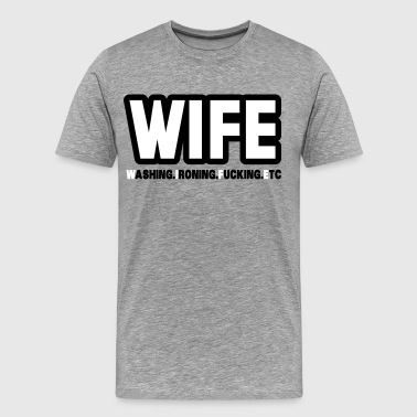 Anti Hochzeit WIFE - washing, ironing, fucking, etc. - Männer Premium T-Shirt
