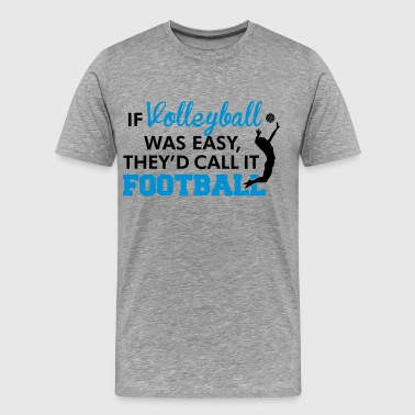If Volleyball was easy, they'd call it football - Camiseta premium hombre