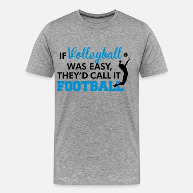 Volley If Volleyball was easy, they'd call it football - Camiseta premium hombre