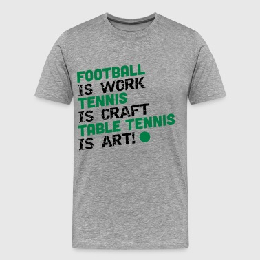 table tennis is art - Camiseta premium hombre