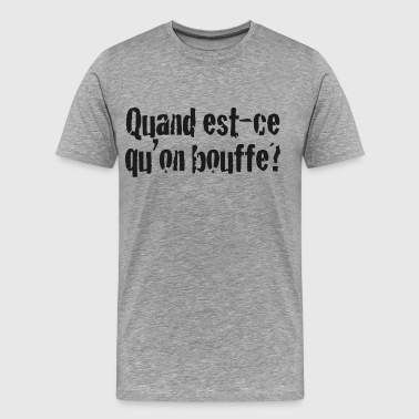 Quand_bouffe_t'on? - T-shirt Premium Homme