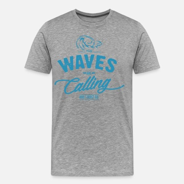 The waves are calling and I must go. - Men's Premium T-Shirt
