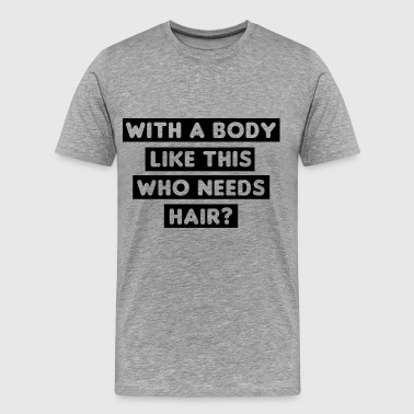 Who Needs Hair - T-shirt Premium Homme