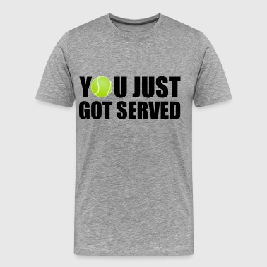 Tennis You Just Got Served - Männer Premium T-Shirt