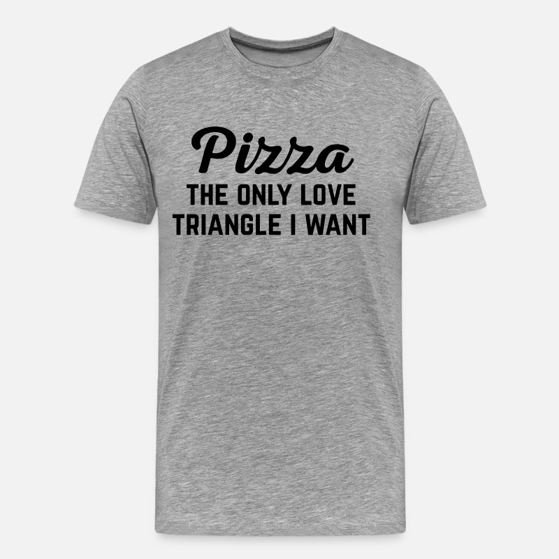 Pizza T-Shirts - Pizza Love Triangle Funny Quote - Men's Premium T-Shirt heather grey