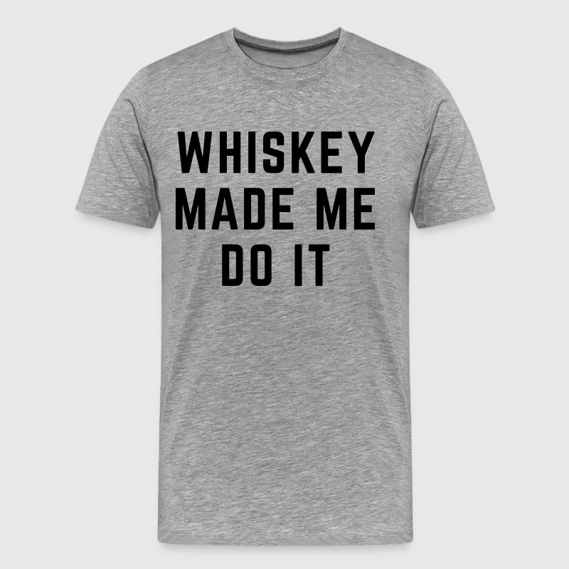 Whiskey Made Me Do It - Mannen Premium T-shirt