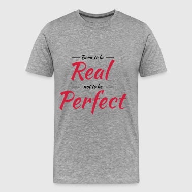 Born to be real - Men's Premium T-Shirt