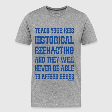 Teach Your Kids Historical Reenacting and They - Männer Premium T-Shirt