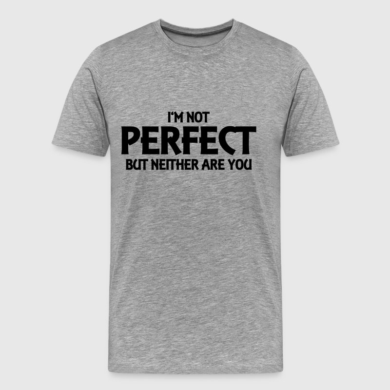 I'm not perfect - but neither are you! - Men's Premium T-Shirt