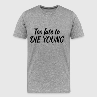 Late Too late to die young - Männer Premium T-Shirt