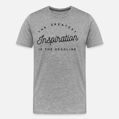 Inspiration The greatest inspiration is the deadline - T-shirt Premium Homme