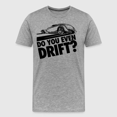 Do you even drift? - Maglietta Premium da uomo