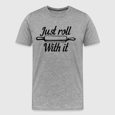Sweet Roll Just Roll With It - Men's Premium T-Shirt