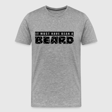 Usedom IT MUST HAVE BEAN A BEARD - Men's Premium T-Shirt