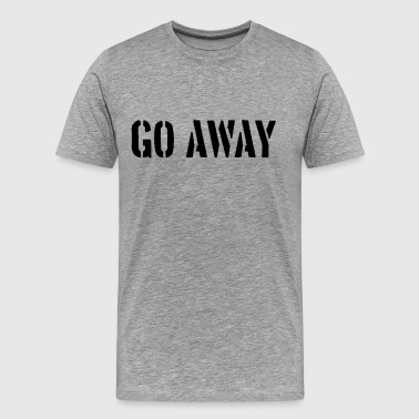 Go Away Spruch - Men's Premium T-Shirt