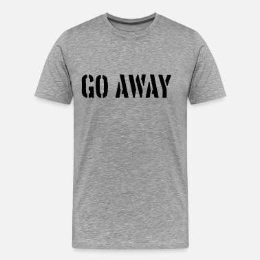Go Away Go Away Spruch - Men's Premium T-Shirt