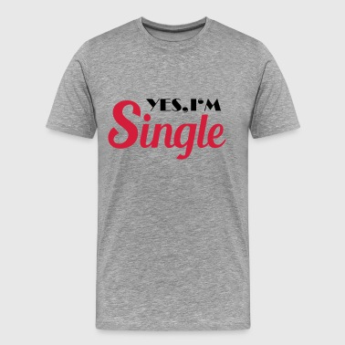 Yes, I'm single - T-shirt Premium Homme