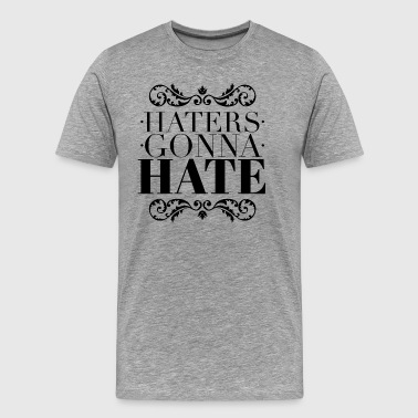 Haters gonna hate - Premium T-skjorte for menn