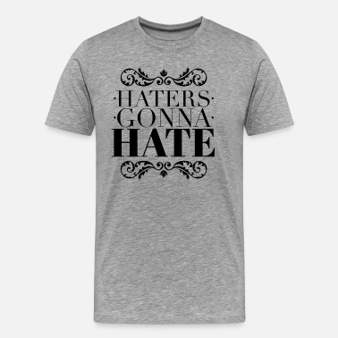 Haters Gonna Hate Haters gonna hate - Premium T-skjorte for menn