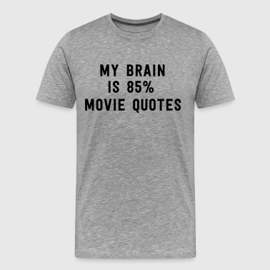 Movie Quote My brain is 85% movie quotes - Men's Premium T-Shirt