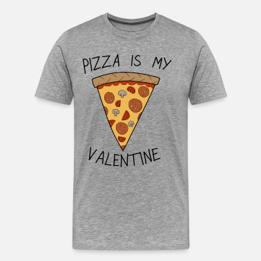 Valentine's Day Pizza Is My Valentine Humour - Camiseta premium hombre