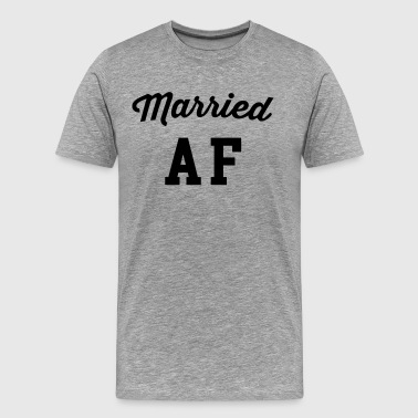 Married AF Funny Quote - Men's Premium T-Shirt