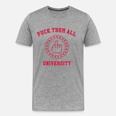 Vaffanculo Fuck Them All University - Camiseta premium hombre