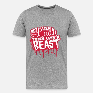 Train Graffiti Act like a Lady train like a Beast Graffiti - Men's Premium T-Shirt