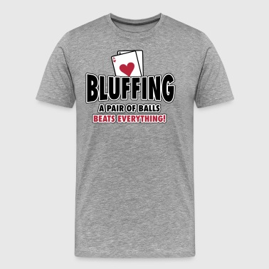 Bluffing - a pair of balls beats everything - Herre premium T-shirt