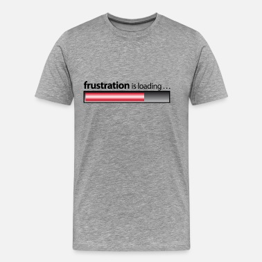 Frustration frustration is loading / Frustration - Männer Premium T-Shirt