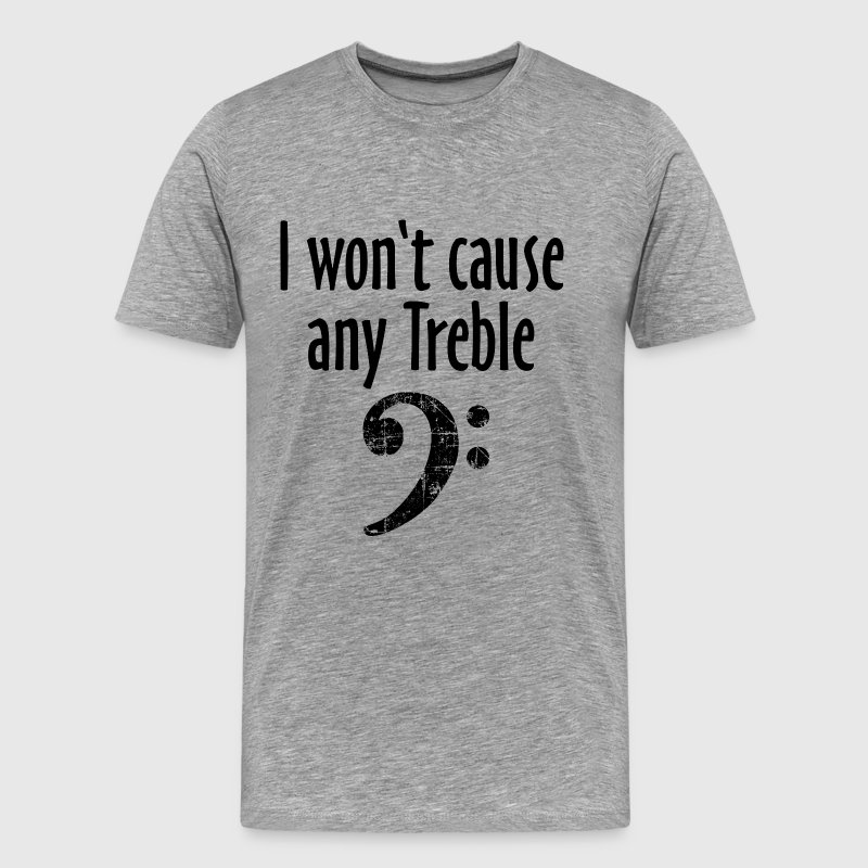 I won't cause any Treble Bass Design - Männer Premium T-Shirt