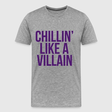 chillin l ike a villain - Men's Premium T-Shirt