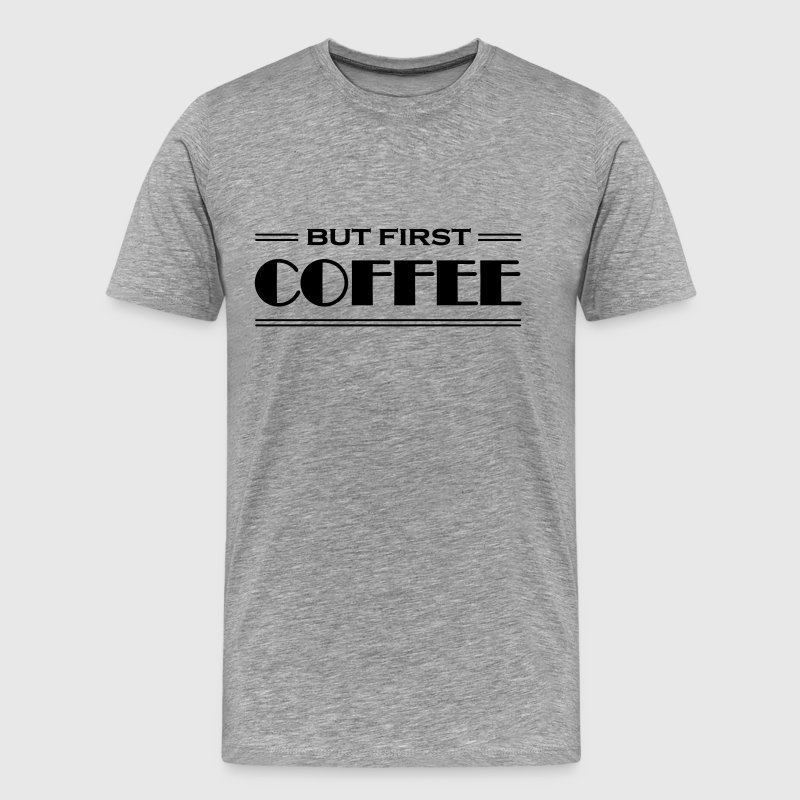But first coffee - T-shirt Premium Homme