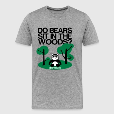 Sit Do bears sit in the woods? yes they do - Men's Premium T-Shirt