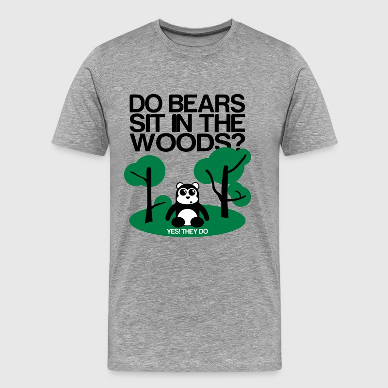 Do bears sit in the woods? yes they do - Men's Premium T-Shirt