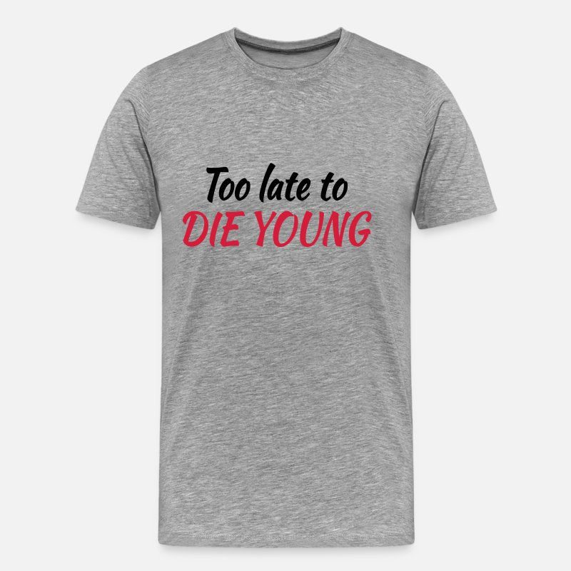 Birthday T-shirts - Too late to die young - T-shirt premium Homme gris chiné