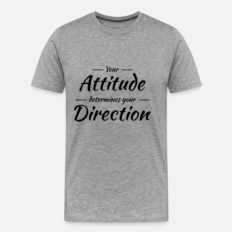 Attitude T-Shirts - Your attitude determines your direction - Men's Premium T-Shirt heather grey