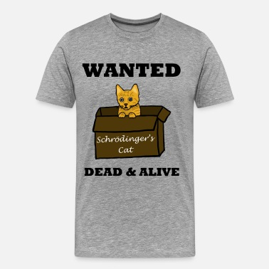 Shroedingers Cat Wanted Dead and Alive! - Men's Premium T-Shirt