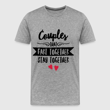 Couples That Fart Together Stay Together - Männer Premium T-Shirt