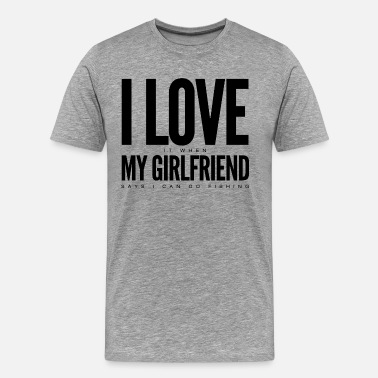 I Love Funny Fishing: I Love it when my girlfriend... - Men's Premium T-Shirt