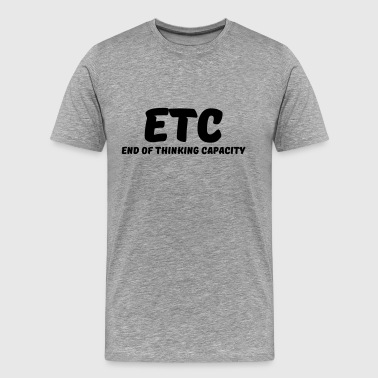 ETC - End of thinking capacity - T-shirt Premium Homme